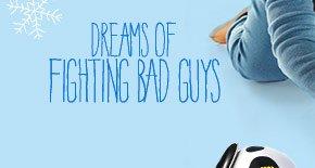 Dreams of Fighting Bad Guys