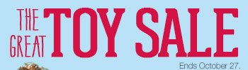 The Great Toy Sale. Ends October 27.