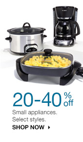 20-40% off Small appliances. Select styles. SHOP NOW