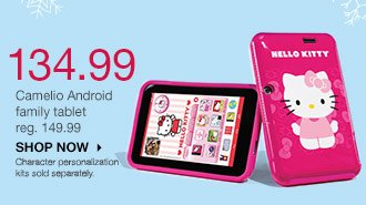 134.99 Camelio Android family tablet reg. 149.99. Character personalization kits sold separately.