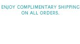 Enjoy complimentary shipping on all orders.
