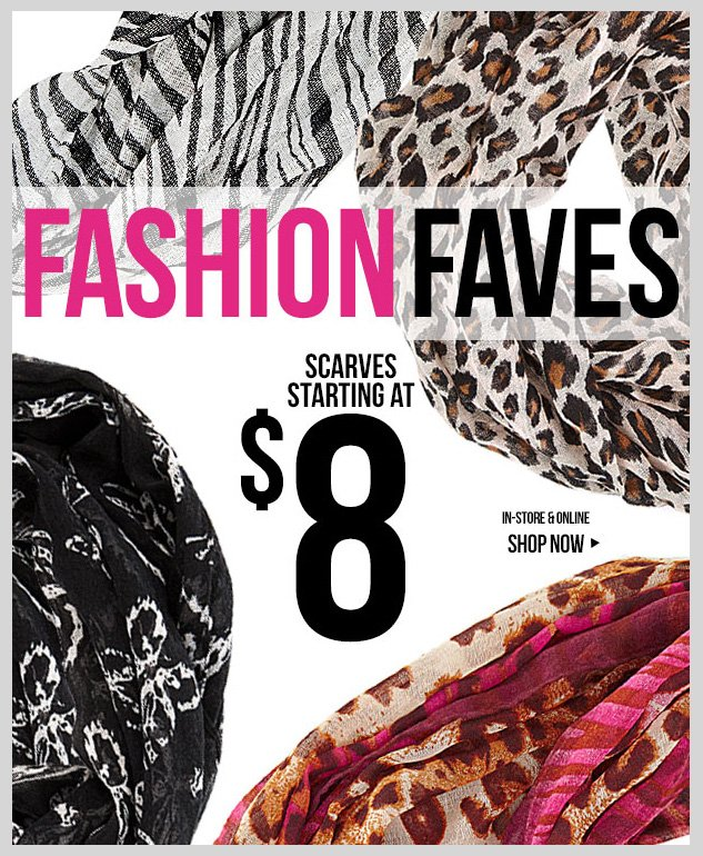 FASHION FAVES! New Fall Scarves starting at $8! In-stores and online! SHOP NOW!