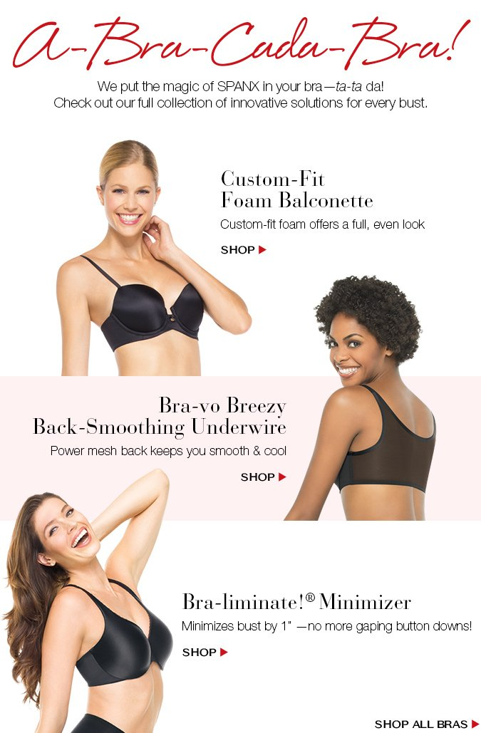 A-Bra-Cada-Bra! We put the magic of SPANX in your bra — ta-ta-da! Check out our full collection of innovative solutions for every bust.