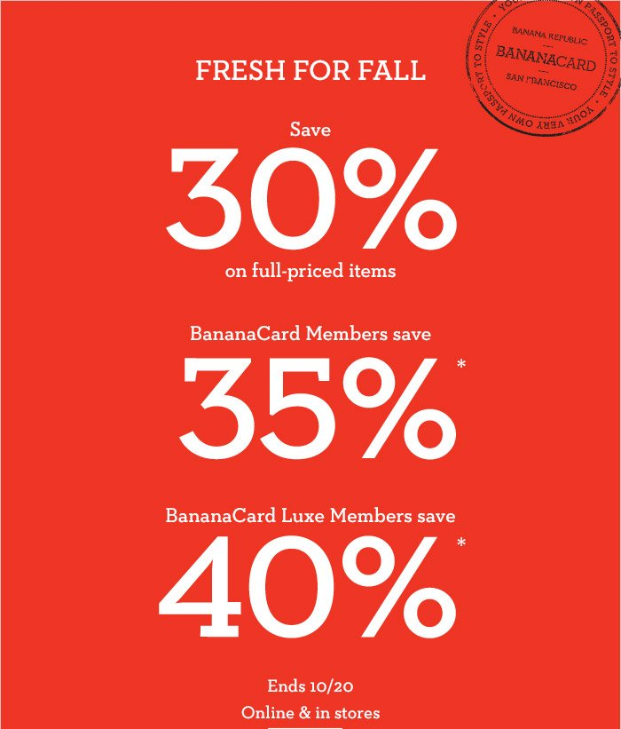 FRESH FOR FALL | Save 30% on full-priced items | BananaCard Members save 35%* | Banana Luxe Members save 40%* | Ends 10/20 | Online & in stores
