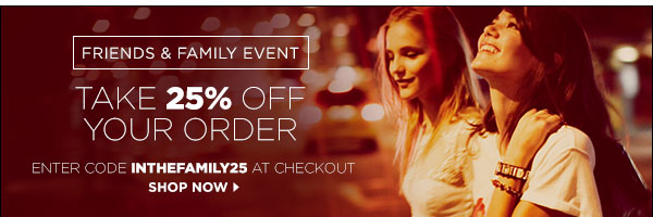 Take 25% off your order during our Friends & Family event! Enter code INTHEFAMILY25 at checkout. See site for details. >>