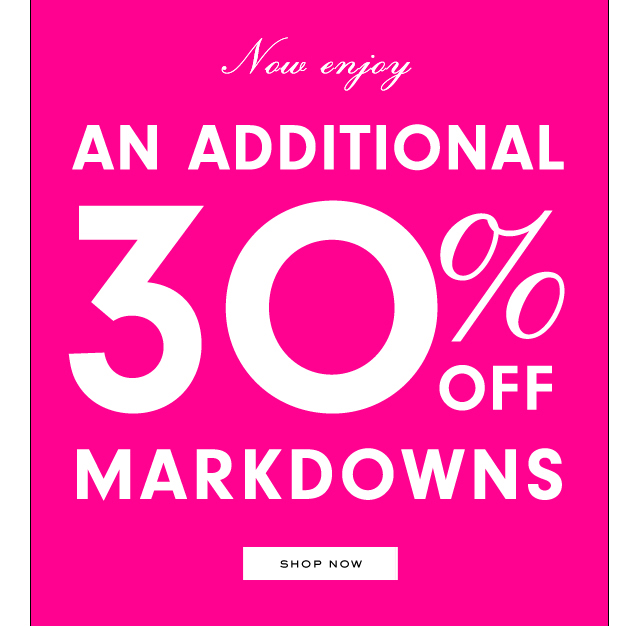 Now enjoy an ADDITIONAL 30 percent OFF Markdowns. SHOP NOW.