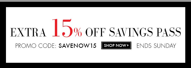 EXTRA 15% OFF SAVINGS PASS | PROMO CODE: SAVENOW15 | SHOP NOW >>