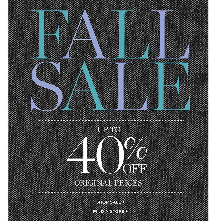 Fall Sale up to 40% off original prices. Shop Sale. Find a Store.
