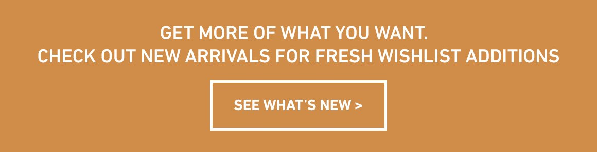 Check Out New Arrivals For Your Wishlist!