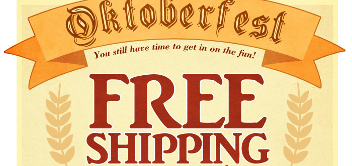 Oktoberfest!  FREE SHIPPING on your entire order!