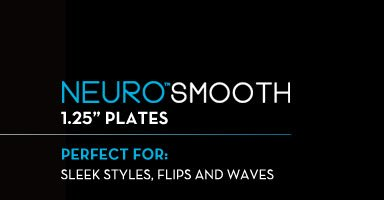 Neuro Smooth 1.25in Plates. Perfect for: Sleek Styles, Flips and Waves