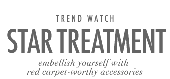 Star Treatment - Embellish yourself with red carpet-worthy accessories
