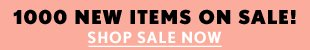 1000 New Items On Sale!