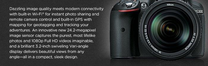 Adorama - Nikon D5300 Dazzling image quality