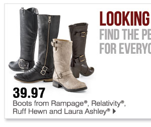 39.97 Boots from Rampage®, Relativity®, Ruff Hewn and Laura Ashley®