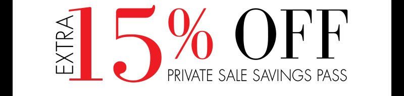 EXTRA 15% OFF | PRIVATE SALE SAVINGS PASS
