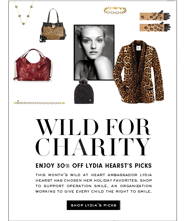 WILD FOR CHARITY. Enjoy 30 percent off Lydia Hearst's Picks. SHOP LYDIA'S PICKS.