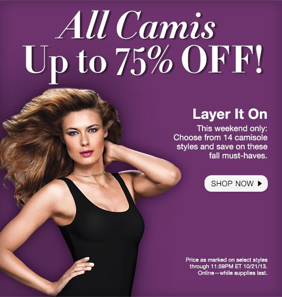 All Camis: Up to 75% Off! Layer It On - This Weekend Only choose from 14 camisole styles and save on these fall must-haves.