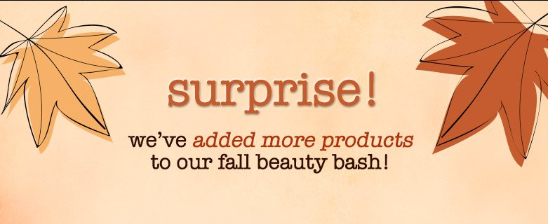 surprise! we've added more products to our fall beauty bash!