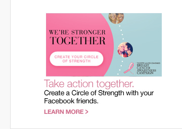 Take action together. Create a Circle of Strength with your Facebook friends. LEARN MORE »