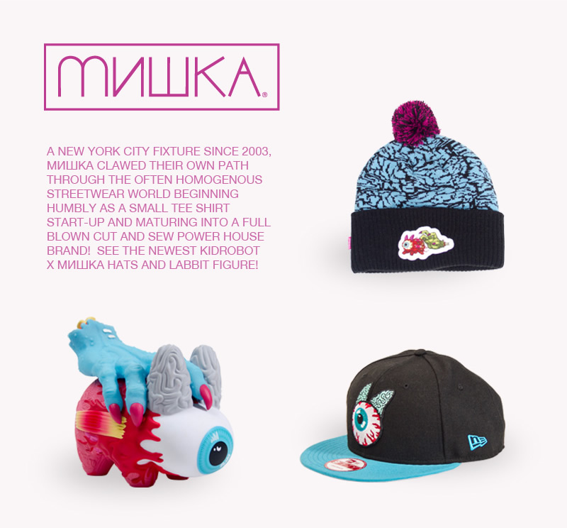 Mishka.  A New York City fixture since 2003, Mishka clawed their own path through the often homogenous streetwear world beginning humbly as a small tee shirt start-up and maturing into a full blown cut and sew power house brand!  See the newest Kidrobot x