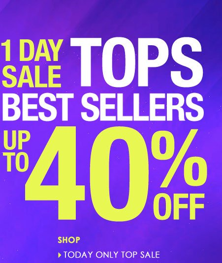 1-Day SALE - Best Selling Tops up to 40% OFF! Shop Tops SALE