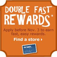 Double Fast Rewards*. Apply before Nov. 3 to earn fast, easy rewards.