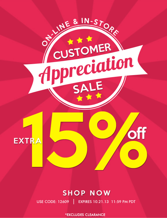 CUSTOMER APPRECIATION SALE: Use Code '12609' and Enjoy an Extra 15% OFF! On-line and In-Store Sale · Hurry, SAVE NOW!