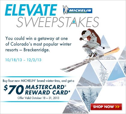 Michelin - Elevate Sweepstakes. You could win a getaway to Breckenridge, CO. 10/18/13 - 12/2/13
