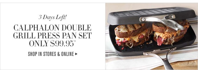 3 DAYS LEFT! - CALPHALON DOUBLE GRILL PRESS PAN SET ONLY $99.95* - SHOP IN STORES & ONLINE