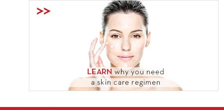 LEARN why you need a skin care regimen