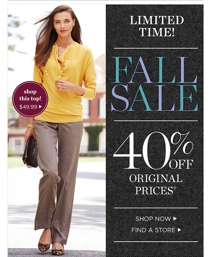 Limited time! Fall Sale up to 40% off original prices. Shop Sale. Find a Store.
