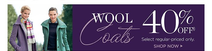 Wool Coats 40% off. Select regular-priced only. Shop Now.