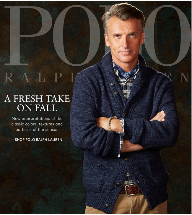 POLO RALPH LAUREN | A FRESH TAKE ON FALL | NEW INTERPRETATIONS OF THE CLASSIC COLORS, TEXTURES AND PATTERNS OF THE SEASON | SHOP POLO RALPH LAUREN