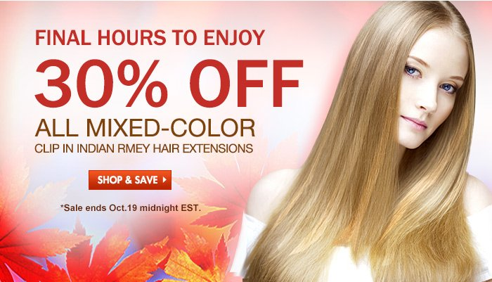 Enjoy Instant Highlight In Fall 30% OFF ALL MIXED-COLOR CLIP IN INDIAN REMY HAIR EXTENSIONS