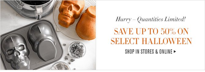 Hurry - Quantities Limited! SAVE UP TO 50% ON SELECT HALLOWEEN -- SHOP IN STORES & ONLINE