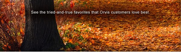 See the tried-and-true favorites that Orvis customers love best.