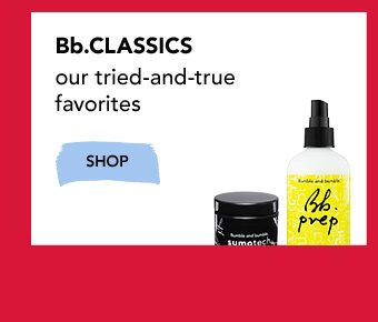 Bb.CLASSICS Our tried-and-true favorites. »SHOP