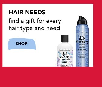 HAIR NEEDS Find a gift for every hair type and need »SHOP