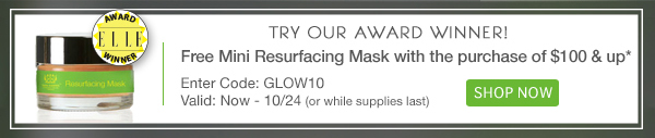 Free Mini Resurfacing Mask with orders over $100!*