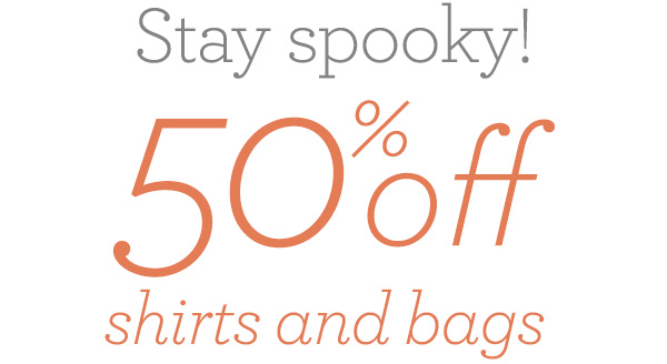 Stay Spooky - 50% off shirts and bags