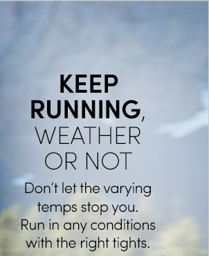 KEEP RUNNING, WEATHER OR NOT