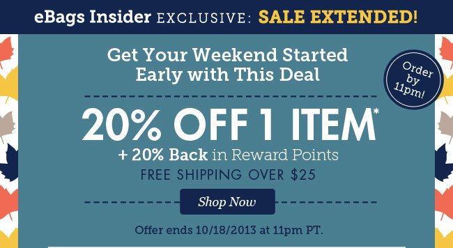 FINAL HOURS! eBags Insider Exclusive. 20% Off 1 item plus 20% Back in Reward Points and Free Shipping Over $25! Shop Now.