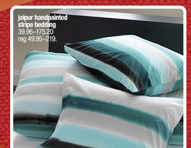 jaipur handpainted stripe bedding  39.96-175.20 reg 49.95-219.