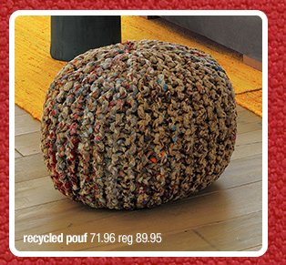 recycled pouf 71.96 reg 89.95