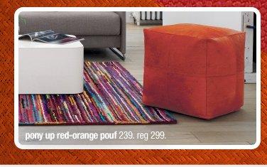 pony up red-orange pouf 239. reg 299.