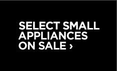 SELECT SMALL APPLIANCES ON SALE ›