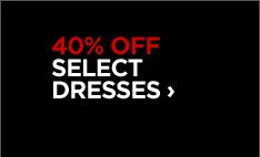 40% OFF SELECT DRESSES ›