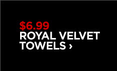 $6.99 ROYAL VELVET TOWELS ›