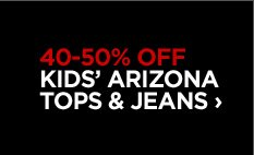 40-50% OFF KIDS' ARIZONA TOPS & JEANS  ›